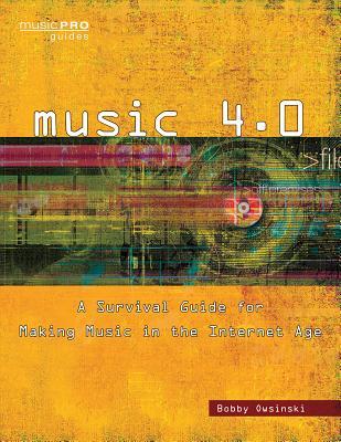 Owsinski Bobby Music 4.0 Survival Guide Music Internet Age Bam Bk: A Survival Guide for Making Music in the Internet Age - Owsinski, Bobby