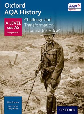 Oxford AQA History for A Level: Challenge and Transformation: Britain c1851-1964 - Waller, Sally (Series edited by), and Fortune, Ailsa