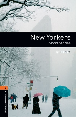 Oxford Bookworms Library: New Yorkers - Short Stories: Level 2: 700-Word Vocabulary - Henry, O, and Bassett, Jennifer