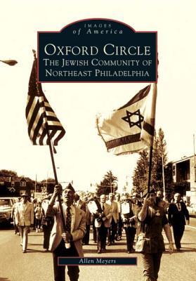 Oxford Circle:: The Jewish Community of Northeast Philadelphia - Meyers, Allen