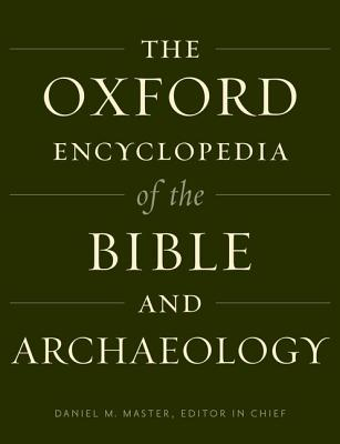 Oxford Encyclopedia of the Bible and Archaeology - Master, Daniel M. (Editor), and Zangenberg, Jurgen K. (Editor), and Faust, Avraham (Editor)