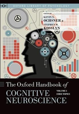Oxford Handbook of Cognitive Neuroscience - Kosslyn, Stephen M. (Editor), and Ochsner, Kevin N. (Editor)