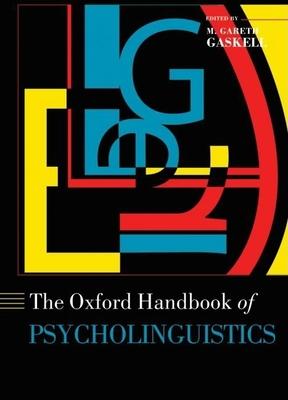 Oxford Handbook of Psycholinguistics - Gaskell, M Gareth, and Gaskell, Gareth (Editor)