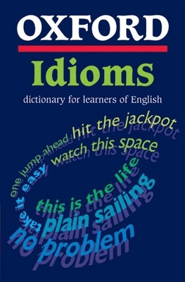 Oxford Idioms Dictionary for Learners of English - Ashby, Michael (Editor)