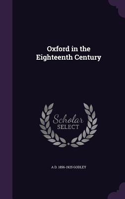 Oxford in the Eighteenth Century - Godley, A D 1856-1925