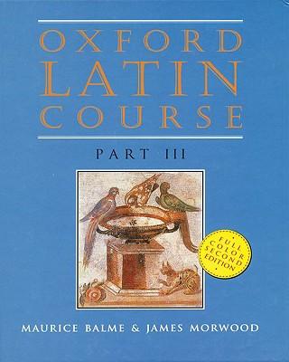 Oxford Latin Course: Part III - Balme, Maurice, and Morwood, James