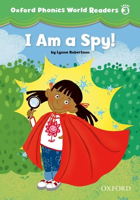 Oxford Phonics World Readers: Level 3: I am a Spy! -
