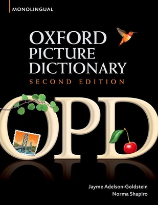 Oxford Picture Dictionary Second Edition: Monolingual (American English) Dictionary: Monolingual (American English) dictionary for teenage and adult students - Adelson-Goldstein, Jayme, and Shapiro, Norma