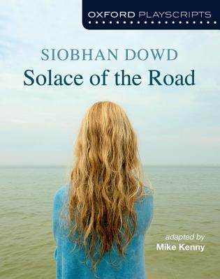 Oxford Playscripts: Solace of the Road - Dowd, Siobhan, and Kenny, Mike