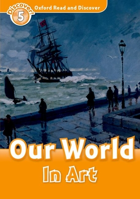 Oxford Read and Discover: Level 5: Our World in Art -
