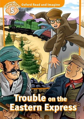 Oxford Read and Imagine: Level 5: Trouble on the Eastern Express - Shipton, Paul