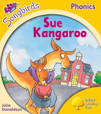 Oxford Reading Tree: Stage 5: Songbirds: Sue Kangaroo - Donaldson, Julia, and Kirtley, Clare