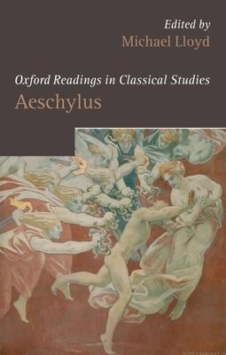 Oxford Readings in Aeschylus - Lloyd, Michael (Editor)