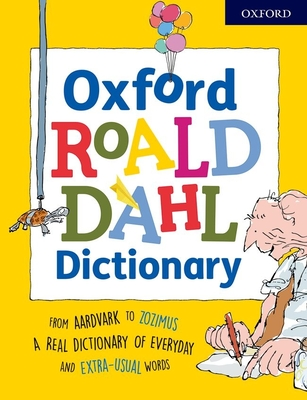 Oxford Roald Dahl Dictionary: From aardvark to zozimus, a real dictionary of everyday and extra-usual words - Rennie, Susan