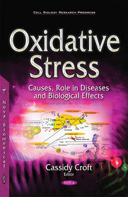Oxidative Stress: Causes, Role in Diseases & Biological Effects - Croft, Cassidy (Editor)