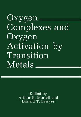 Oxygen Complexes and Oxygen Activation by Transition Metals - Martell, Arthur (Editor)