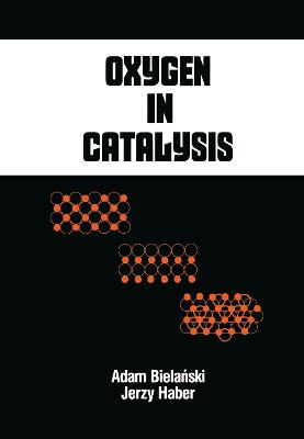 Oxygen in Catalysis - Bielanski, A
