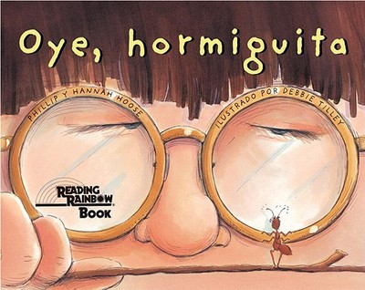 Oye, Hormiguita (Hey, Little Ant) - Hoose, Phillip M, and Hoose, Hannah, and Tilley, Debbie (Illustrator)