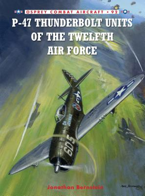 P-47 Thunderbolt Units of the Twelfth Air Force - Bernstein, Jonathan