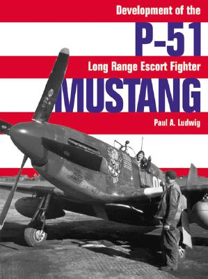 P-51 Mustang: Development of the Long-Range Escort Fighter - Ludwig, Paul A, and Tullis, Tom