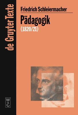 P Dagogik: Die Theorie Der Erziehung Von 1820/21 in Einer Nachschrift - Schleiermacher, Friedrich (Editor), and Ehrhardt, Christiane (Editor), and Virmond, Wolfgang (Editor)