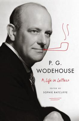P. G. Wodehouse: A Life in Letters - Wodehouse, P. G., and Ratcliffe, Sophie (Editor)