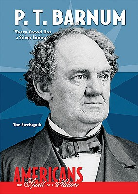 "P. T. Barnum: ""Every Crowd Has a Silver Lining"" - Streissguth, Tom"