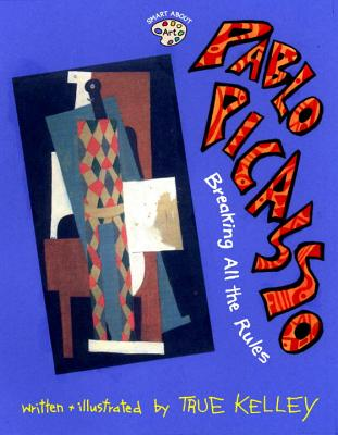 Pablo Picasso: Breaking All the Rules: Breaking All the Rules - Kelley, True