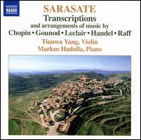 Pablo Sarasate: Transcriptions & Arrangements of Music by Chopin, Gounod, Leclair, Handel, Raff - Markus Hadulla (piano); Tianwa Yang (violin)