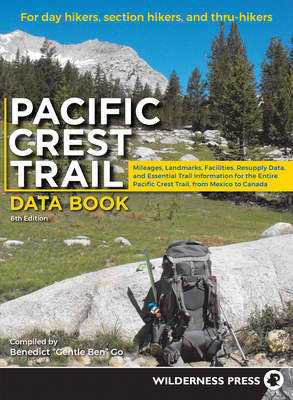 Pacific Crest Trail Data Book: Mileages, Landmarks, Facilities, Resupply Data, and Essential Trail Information for the Entire Pacific Crest Trail, from Mexico to Canada - Go, Benedict