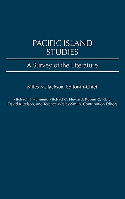 Pacific Island Studies: A Survey of the Literature - Jackson, Miles M (Editor)