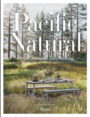 Pacific Natural: Simple Seasonal Entertaining - Kayne, Jenni, and Stewart, Martha (Foreword by)