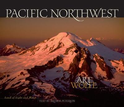 Pacific Northwest: Land of Light and Water - Wolfe, Art (Photographer), and Peterson, Brenda