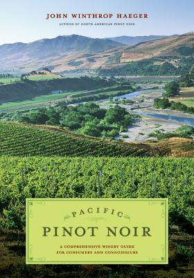 Pacific Pinot Noir: A Comprehensive Winery Guide for Consumers and Connoisseurs - Haeger, John Winthrop