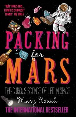 Packing for Mars: The Curious Science of Life in Space - Roach, Mary