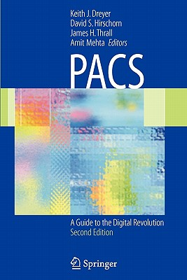 PACS: A Guide to the Digital Revolution - Dreyer, Keith J. (Editor), and Hirschorn, David S. (Editor), and Thrall, James H., M.D. (Editor)