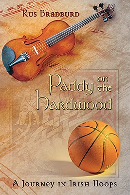 Paddy on the Hardwood: A Journey in Irish Hoops - Bradburd, Rus