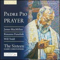 Padre Pio Prayer - Grace Davidson (soprano); Julia Doyle (soprano); Mark Dobell (tenor); Ruth Massey (mezzo-soprano); The Sixteen;...