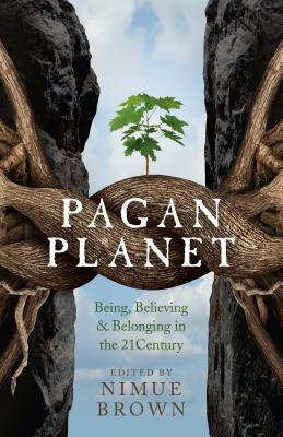Pagan Planet: Being, Believing & Belonging in the 21 Century - Brown, Nimue (Editor)