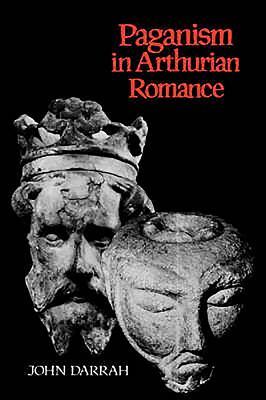 Paganism in Arthurian Romance - Darrah, John