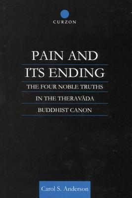 Pain and Its Ending: The Four Noble Truths in the Theravada Buddhist Canon - Anderson, Carol, Med