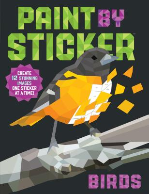 Paint by Sticker: Birds: Create 12 Stunning Images One Sticker at a Time! - Workman Publishing