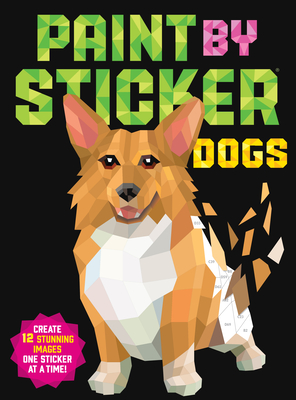 Paint by Sticker: Dogs: Create 12 Stunning Images One Sticker at a Time! - Workman Publishing