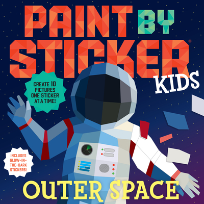 Paint by Sticker Kids: Outer Space: Create 10 Pictures One Sticker at a Time! Includes Glow-In-The-Dark Stickers - Workman Publishing