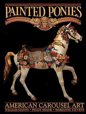 Painted Ponies: American Carousel Art - Manns, William, and Riley, Dru (Editor), and Stevens, Marianne
