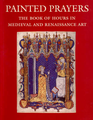 Painted Prayers: The Book of Hours in Medieval and Renaissance Art - Wieck, Roger S