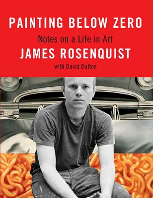 Painting Below Zero: Notes on a Life in Art - Rosenquist, James