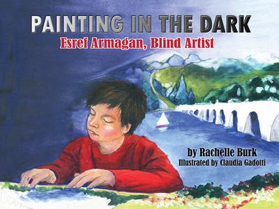 Painting in the Dark: Esref Armagan, Blind Artist - Burk, Rachelle