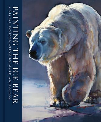 Painting the Ice Bear: A Visual Investigation by Mark Adlington - Adlington, Mark