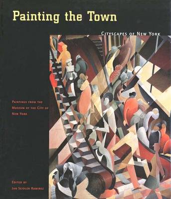 Painting the Town: Cityscapes of New York; Paintings from the Museum of the City of New York - Ramirez, Jan Seidler, Ms., and Museum of the City of New York (Contributions by), and Taylor, William R